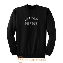 Thick Thighs Thin Patience Sweatshirt