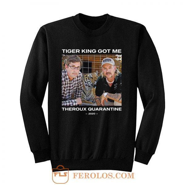 Tiger King Got Me Theroux Quarantine Sweatshirt