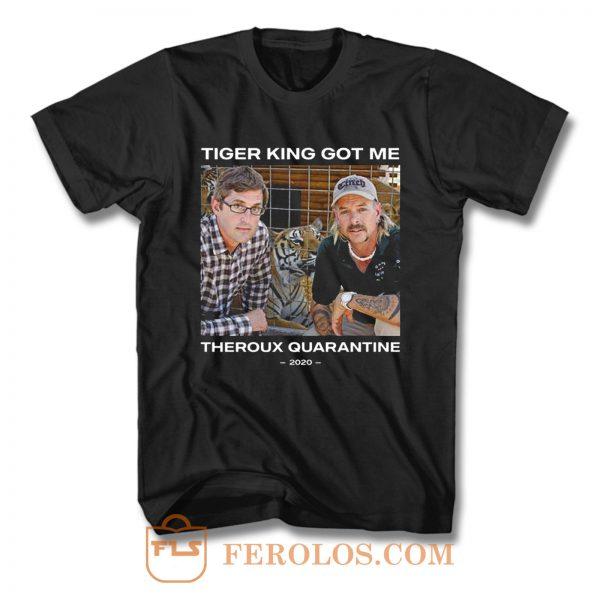 Tiger King Got Me Theroux Quarantine T Shirt