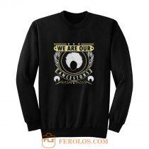 We Are Our Ancestors Sweatshirt
