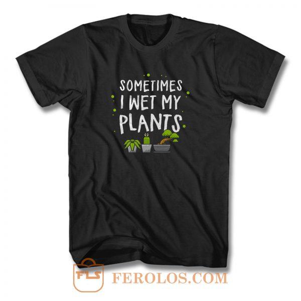 Wet my plants T Shirt