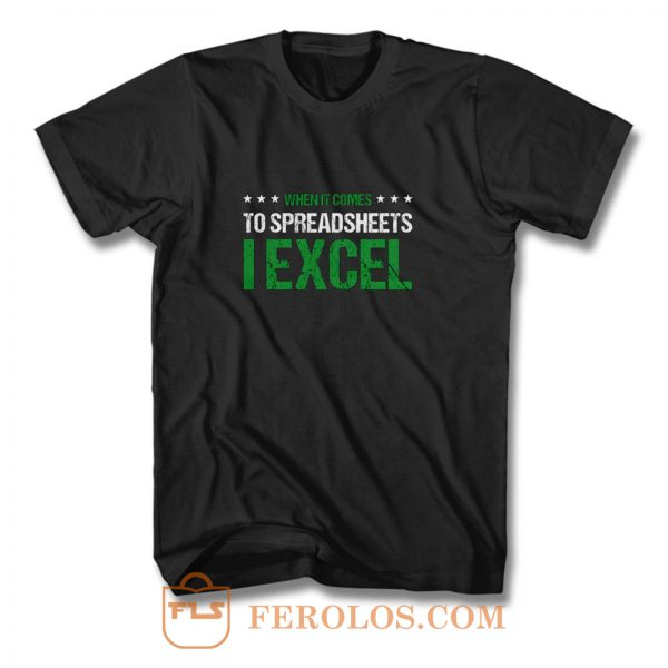 When It Comes To Spreadsheets I Excel T Shirt