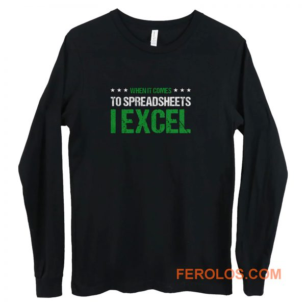 When It Comes To Spreadsheets I Excel Long Sleeve