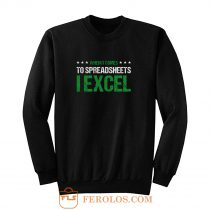 When It Comes To Spreadsheets I Excel Sweatshirt