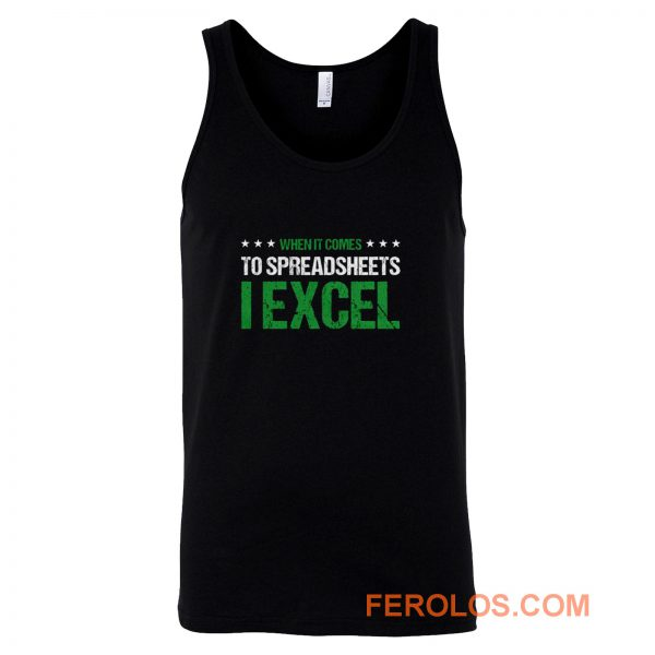 When It Comes To Spreadsheets I Excel Tank Top