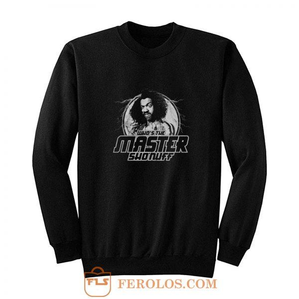 Whos the Master Sho Nuff Sweatshirt
