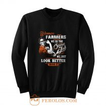 Women Farmer We Do Same Job We Just Look Better Doing It Sweatshirt