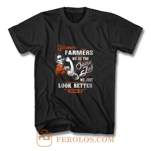 Women Farmer We Do Same Job We Just Look Better Doing It T Shirt
