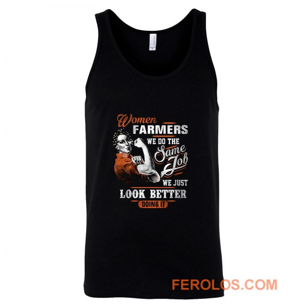 Women Farmer We Do Same Job We Just Look Better Doing It Tank Top