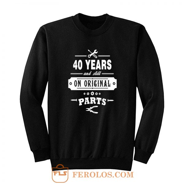 40 Years Old Birthday Funny Gift Sweatshirt