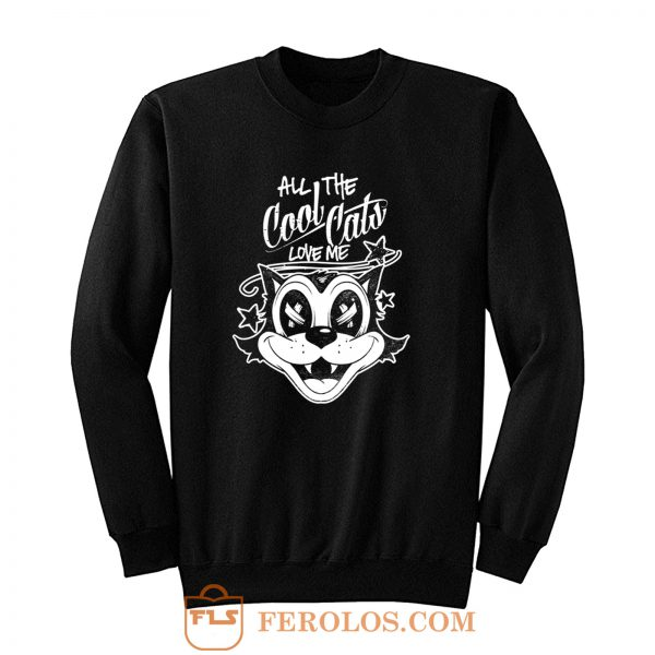 ALL THE COOL CATS LOVE ME Sweatshirt