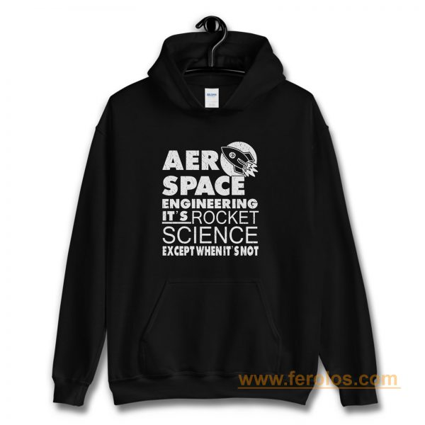 Aero Space Engineering Its Rocket Science Except When Its Not Hoodie