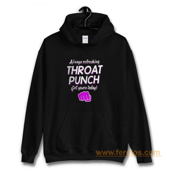 Always Refreshing Throat Punch Get Yours Today Hoodie
