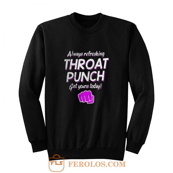 Always Refreshing Throat Punch Get Yours Today Sweatshirt