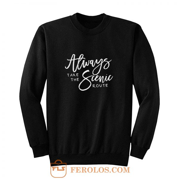 Always Take The Scenic Route Sweatshirt
