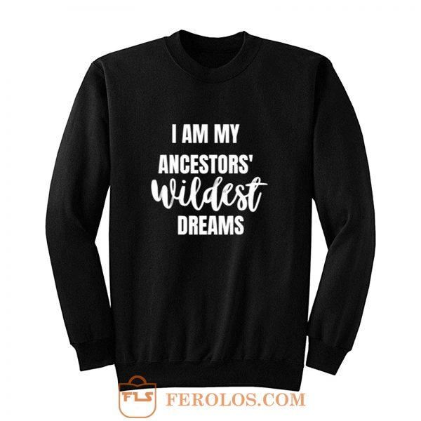 Ancestors WILDEST Dreams Sweatshirt