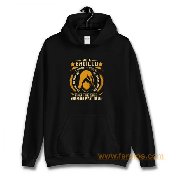 Badillo I Have three Sides You Never Want to See Hoodie