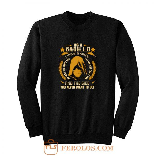 Badillo I Have three Sides You Never Want to See Sweatshirt