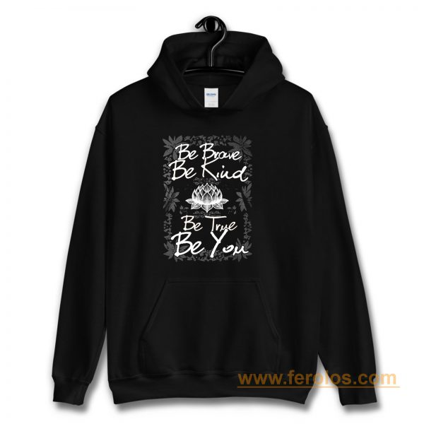 Be Brave Be Kind Be True Be You Hoodie