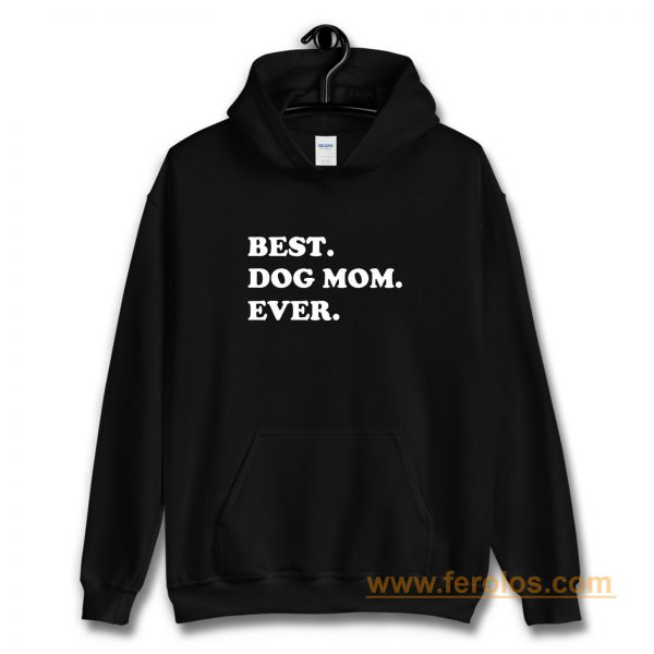 Best Dog Mom Ever Awesome Dog Hoodie