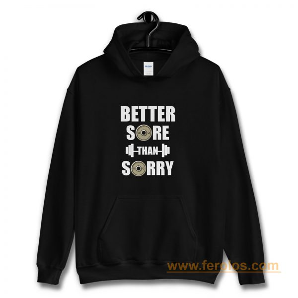 Better Sore Than Sorry fitness Weightlifting Hoodie