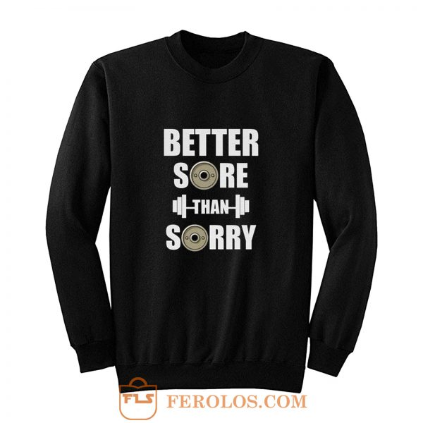Better Sore Than Sorry fitness Weightlifting Sweatshirt
