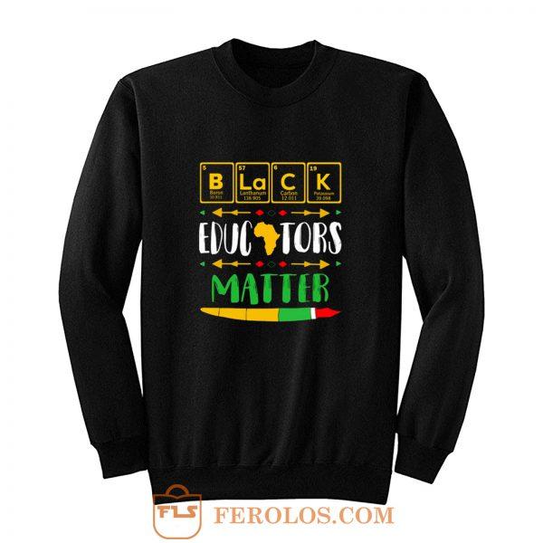 Black Educator Magic Black History Month Teacher Matter Periodic Table Of Elements Sweatshirt