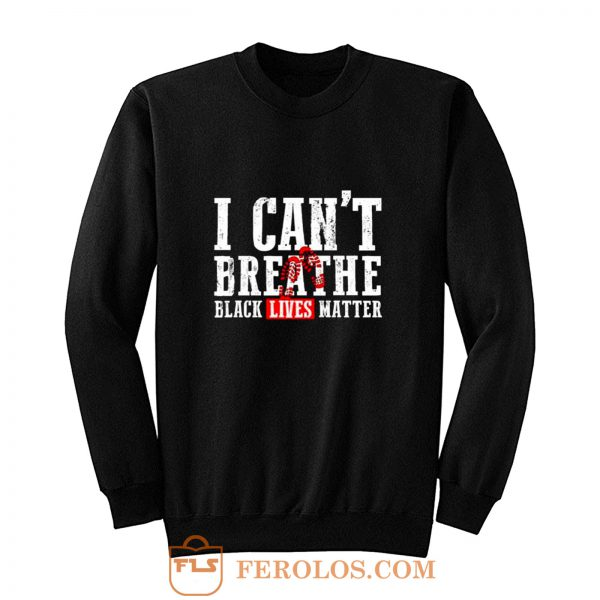 Black Lives Matter I Cant Breathe Footprints Sweatshirt