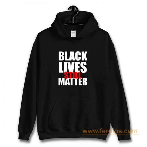 Black Lives Still Matter Pro Black Anti Racist Cop Killing Hoodie
