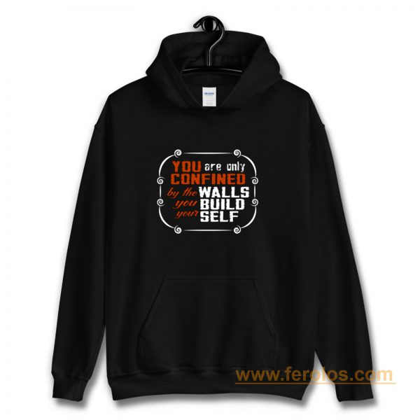 Coffee Quote You are only Confined by the walls you build your self Hoodie