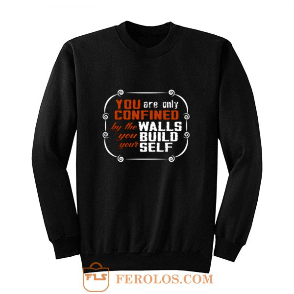 Coffee Quote You are only Confined by the walls you build your self Sweatshirt