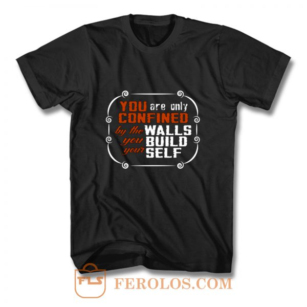 Coffee Quote You are only Confined by the walls you build your self T Shirt