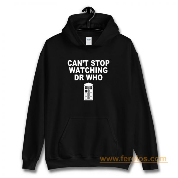 Dr Who cant stop watching novelty Hoodie