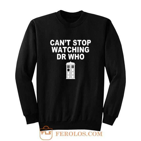 Dr Who cant stop watching novelty Sweatshirt
