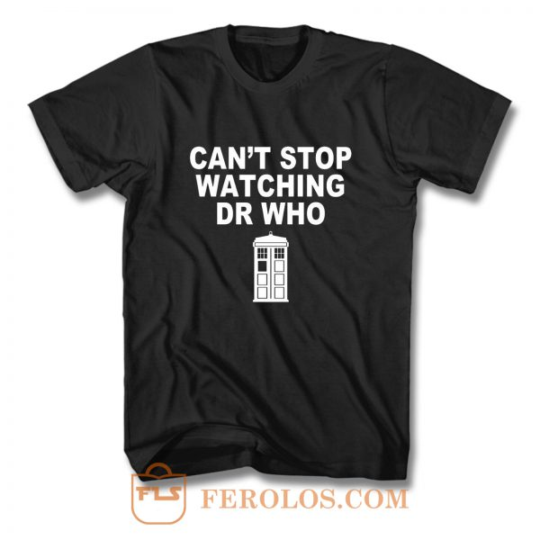 Dr Who cant stop watching novelty T Shirt