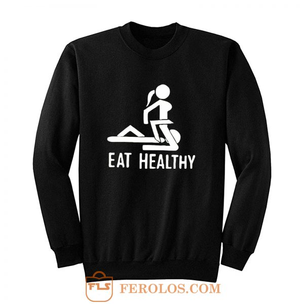 Eat Healthy adults Sweatshirt