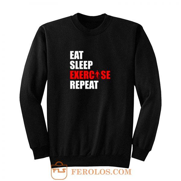 Eat sleep exercise repeat Sweatshirt