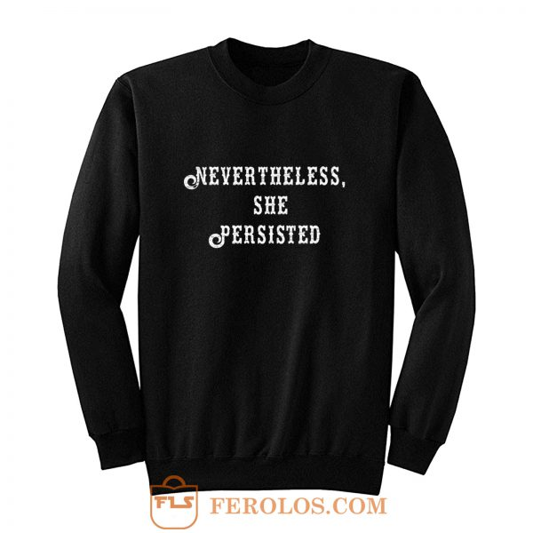 Elizabeth Warren Never Theless She Persisted Sweatshirt