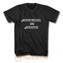 Elizabeth Warren Never Theless She Persisted T Shirt
