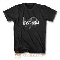Engineer Trust Me Im An Engineer T Shirt