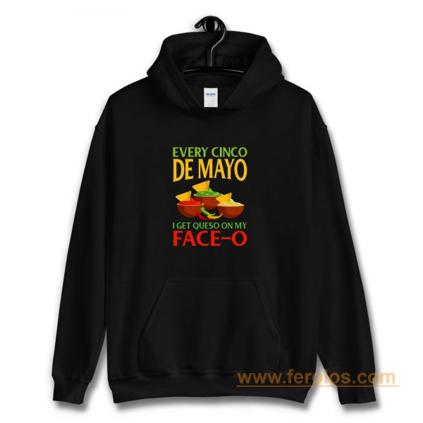 Every Cinco De Mayo I Get Queso On My Face O Hoodie