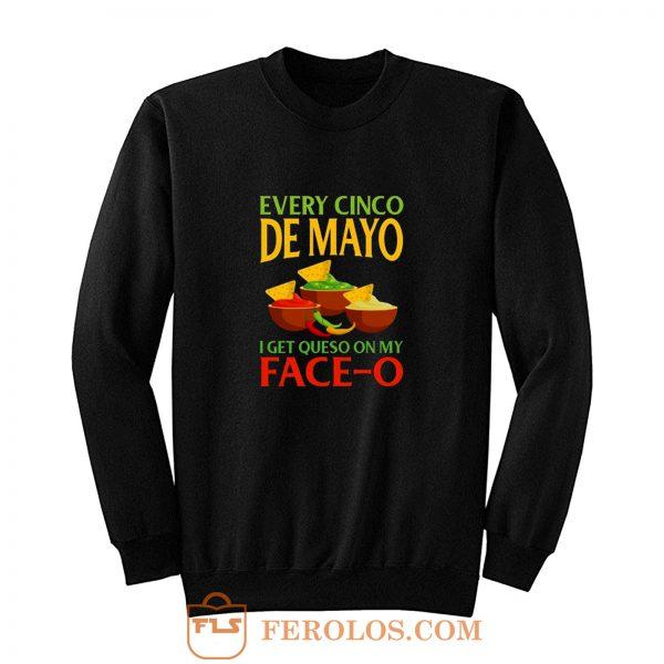 Every Cinco De Mayo I Get Queso On My Face O Sweatshirt