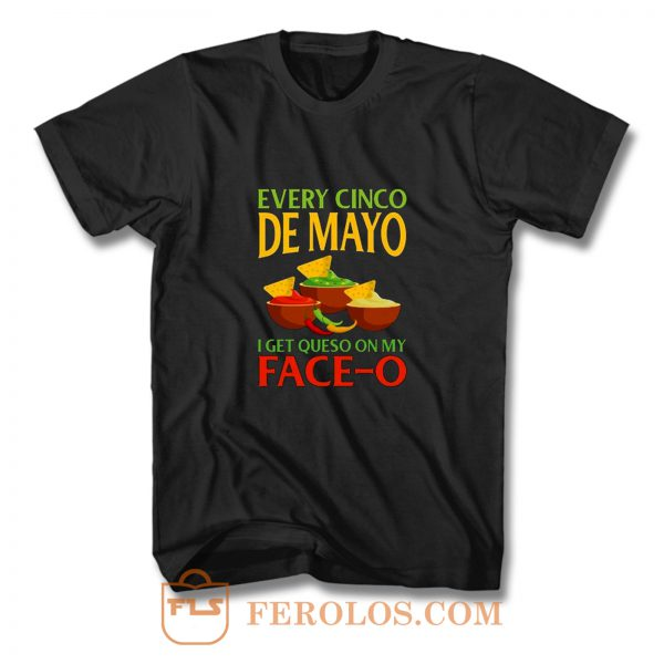 Every Cinco De Mayo I Get Queso On My Face O T Shirt