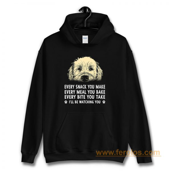Every Snack You Make Every Meal You Bake Wheaten Terrier Dog Hoodie