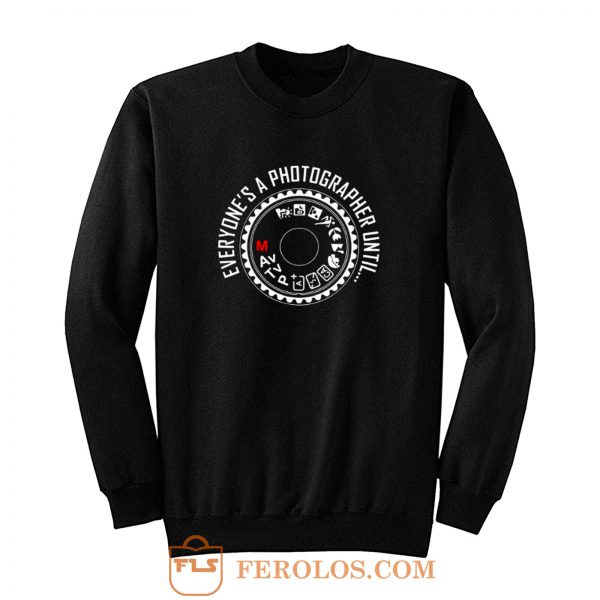 Everyones A Photographer Sweatshirt