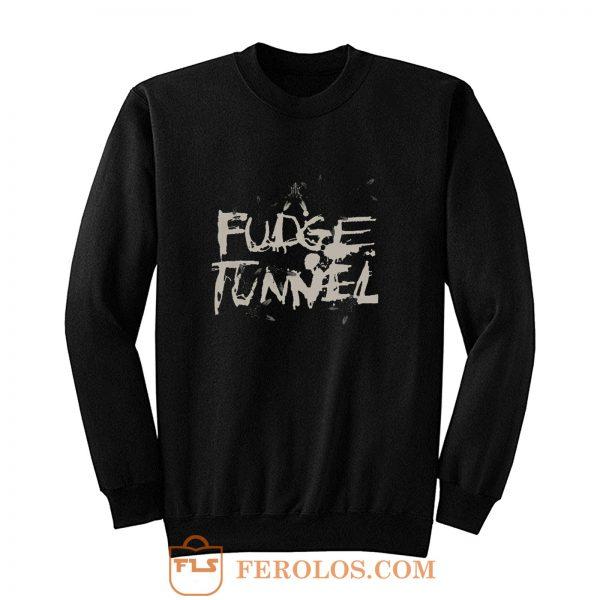 FUDGE TUNNEL CREEP DIETS NAILBOMB SLUDGE ALTERNATIVE METAL Sweatshirt