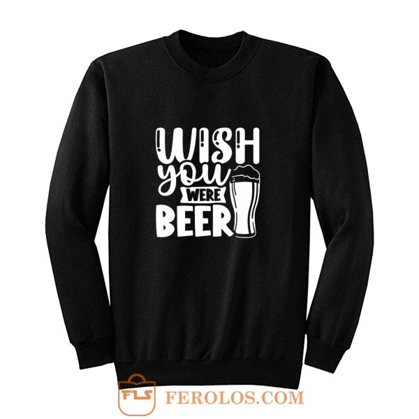 Fathers Day Wish You Were Beer Dad Sweatshirt
