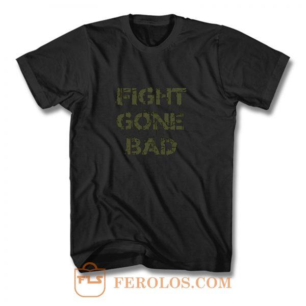 Fight gone bad T Shirt