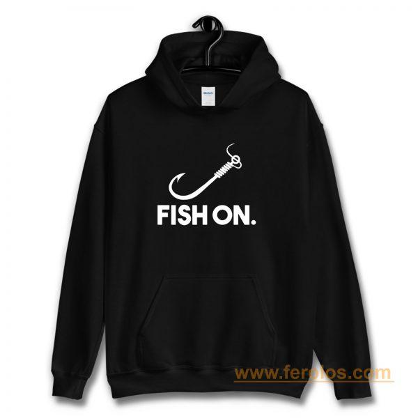 Fish On Fishing Hoodie