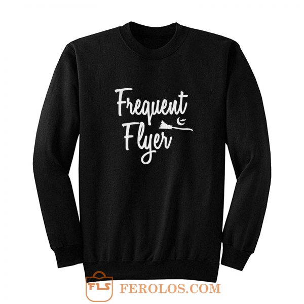 Frequent Flyer Witch Halloween Sweatshirt